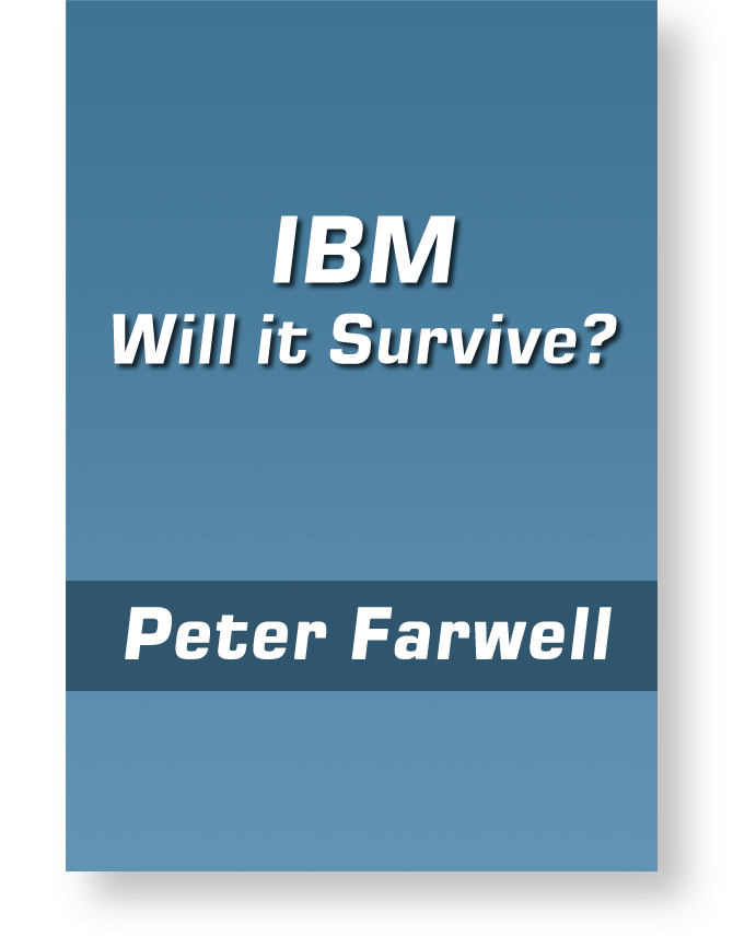 IBM:Will it Survive? by Peter Farwell