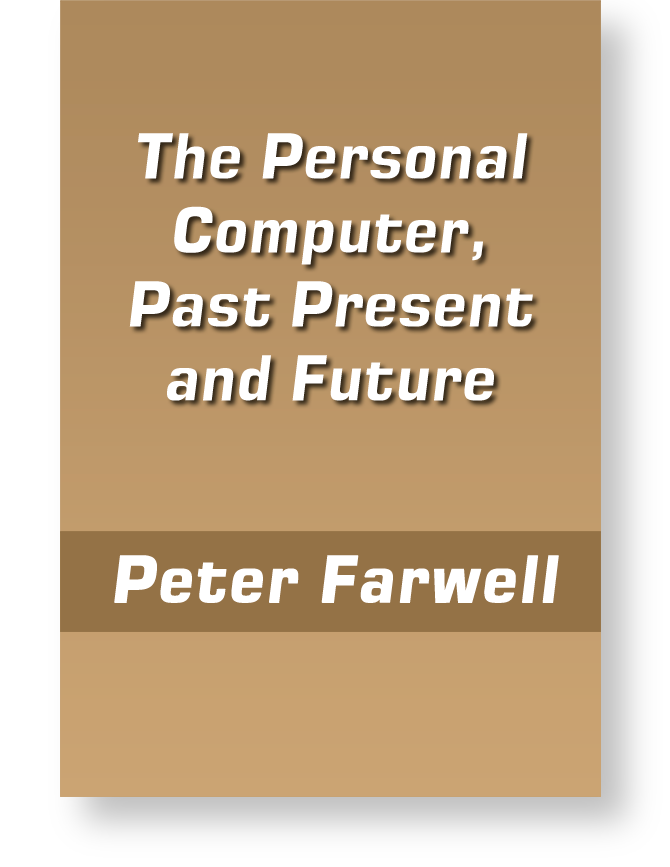 The Personal Computer: Past, Present and Future by Peter Farwell